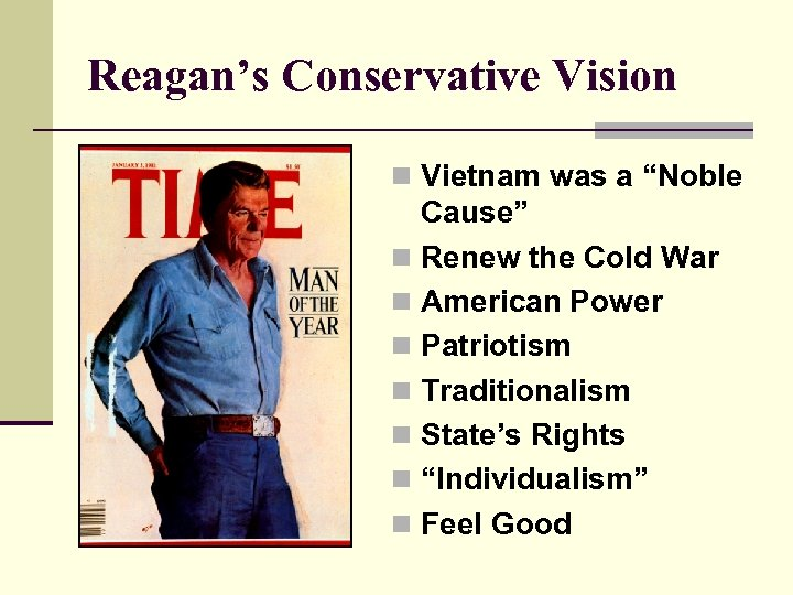 "Reagan's Conservative Vision n Vietnam was a ""Noble Cause"" n Renew the Cold War"