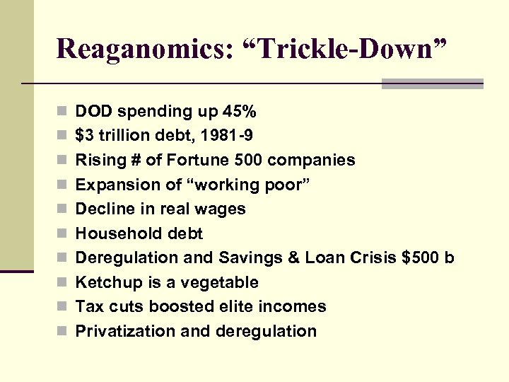 "Reaganomics: ""Trickle-Down"" n DOD spending up 45% n $3 trillion debt, 1981 -9 n"