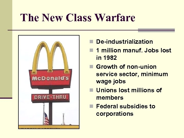The New Class Warfare n De-industrialization n 1 million manuf. Jobs lost in 1982