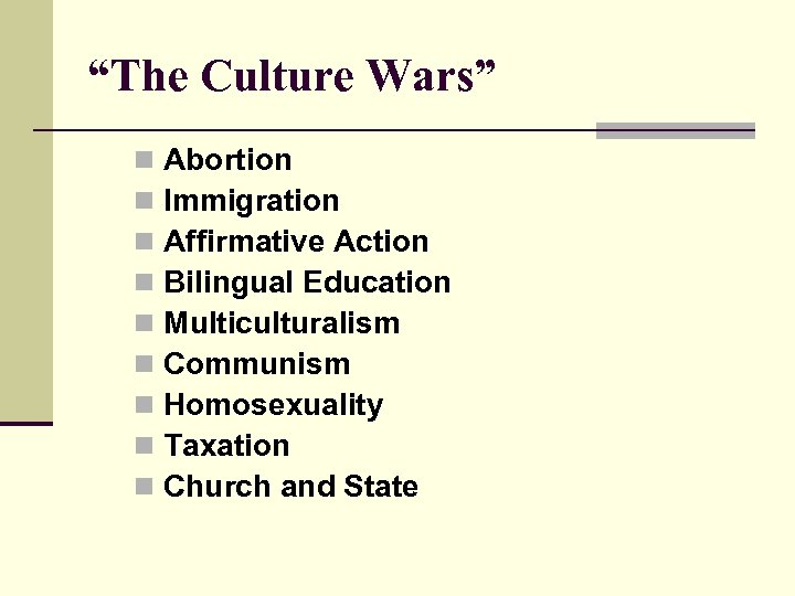 """The Culture Wars"" n n n n n Abortion Immigration Affirmative Action Bilingual Education"
