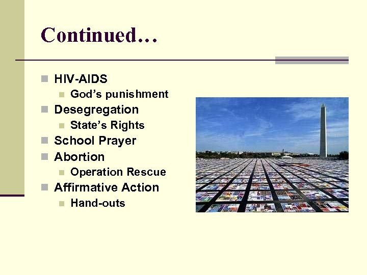 Continued… n HIV-AIDS n God's punishment n Desegregation n State's Rights n School Prayer