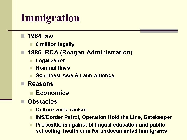 Immigration n 1964 law n 8 million legally n 1986 IRCA (Reagan Administration) n