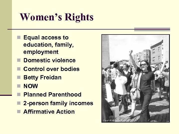 Women's Rights n Equal access to n n n n education, family, employment Domestic