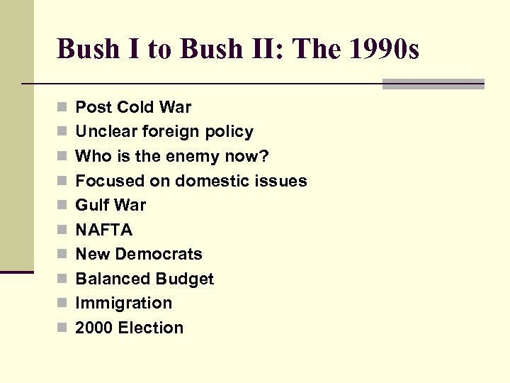 Bush I to Bush II: The 1990 s n Post Cold War n Unclear