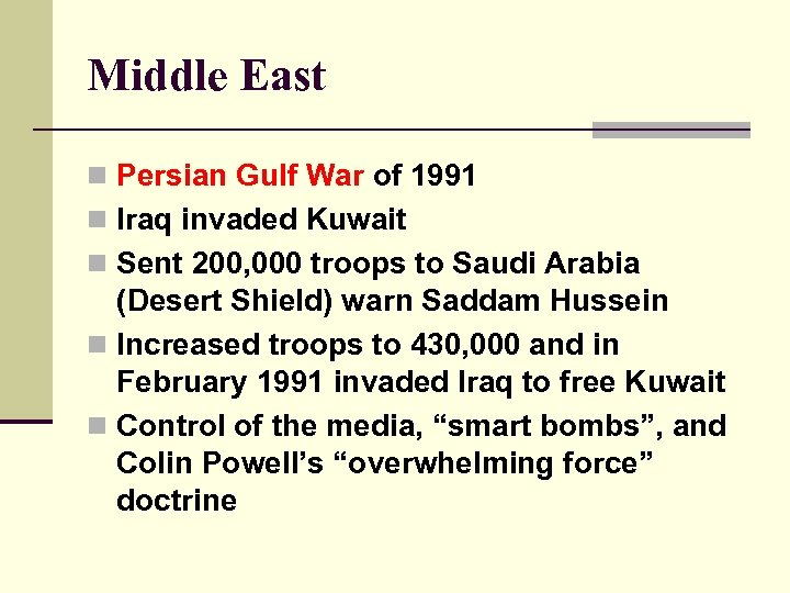 Middle East n Persian Gulf War of 1991 n Iraq invaded Kuwait n Sent