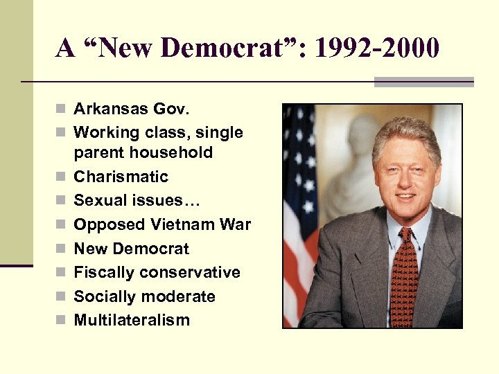 "A ""New Democrat"": 1992 -2000 n Arkansas Gov. n Working class, single n n"