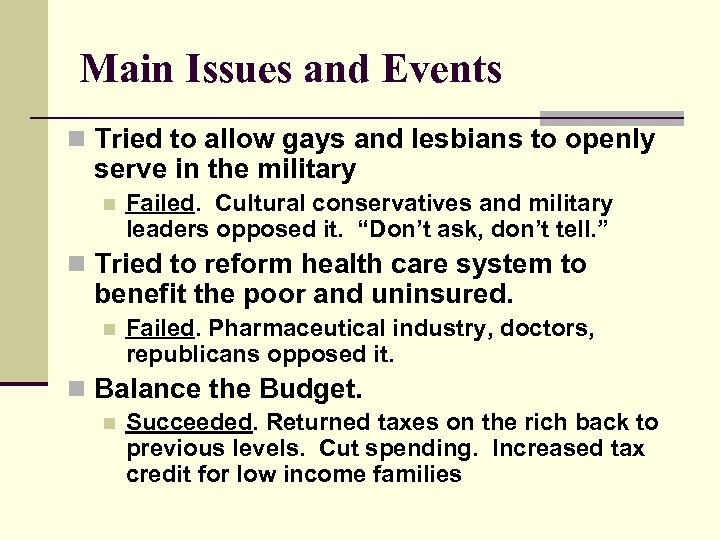 Main Issues and Events n Tried to allow gays and lesbians to openly serve