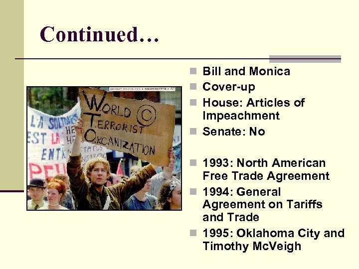 Continued… n Bill and Monica n Cover-up n House: Articles of Impeachment n Senate: