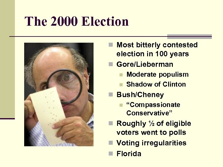 The 2000 Election n Most bitterly contested election in 100 years n Gore/Lieberman n