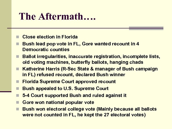 The Aftermath…. n Close election in Florida n Bush lead pop vote in FL,