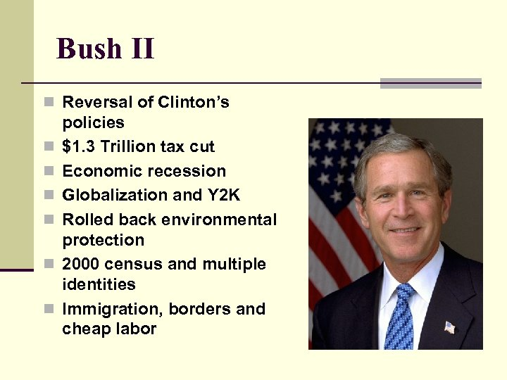 Bush II n Reversal of Clinton's n n n policies $1. 3 Trillion tax