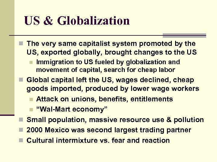 US & Globalization n The very same capitalist system promoted by the US, exported