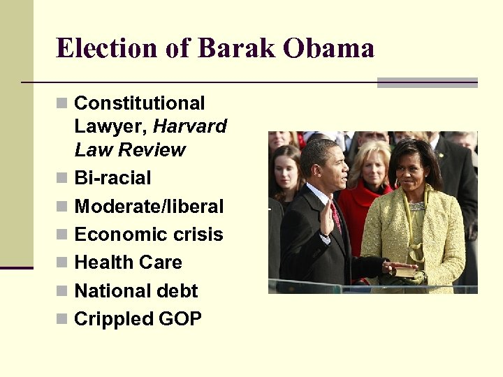 Election of Barak Obama n Constitutional Lawyer, Harvard Law Review n Bi-racial n Moderate/liberal