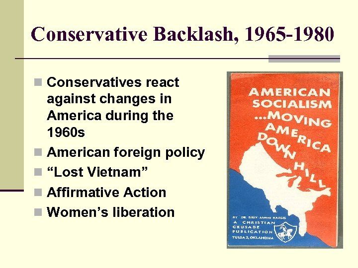 Conservative Backlash, 1965 -1980 n Conservatives react against changes in America during the 1960