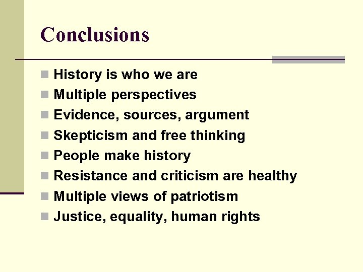 Conclusions n History is who we are n Multiple perspectives n Evidence, sources, argument
