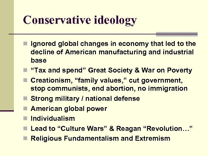 Conservative ideology n Ignored global changes in economy that led to the n n