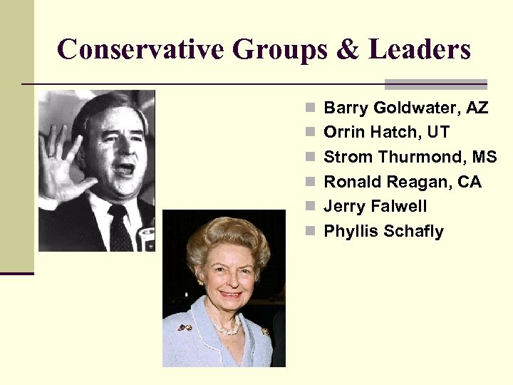 Conservative Groups & Leaders n Barry Goldwater, AZ n Orrin Hatch, UT n Strom
