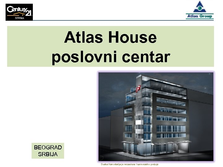 Atlas House poslovni centar BEOGRAD SRBIJA Svaka Kancelarija je nezavisna I samostalno posluje