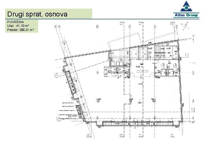 Drugi sprat, osnova POVRŠINA Ulaz : 41. 10 m² Prostor: 366. 21 m²