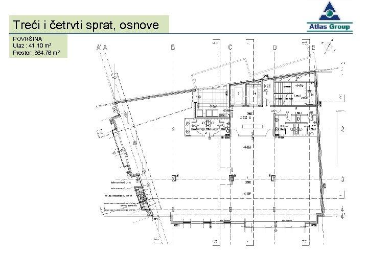Treći i četrvti sprat, osnove POVRŠINA Ulaz : 41. 10 m² Prostor: 364. 76