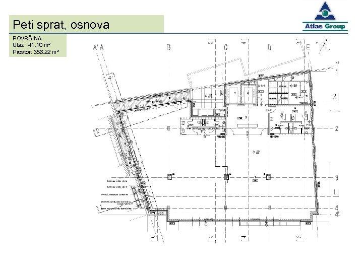 Peti sprat, osnova POVRŠINA Ulaz : 41. 10 m² Prostor: 356. 22 m²