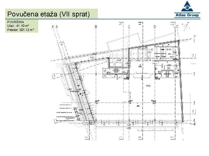 Povučena etaža (VII sprat) POVRŠINA Ulaz : 41. 10 m² Prostor: 301. 12 m²