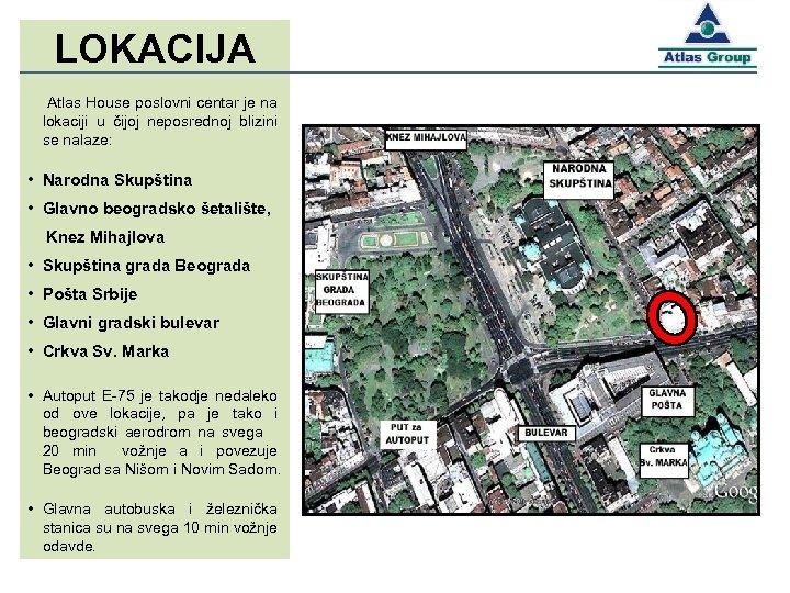 LOKACIJA Atlas House poslovni centar je na lokaciji u čijoj neposrednoj blizini se nalaze: