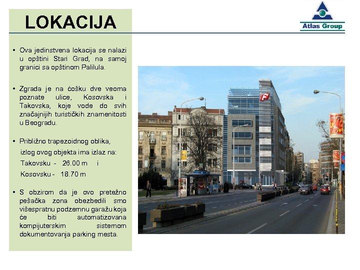 LOKACIJA • Ova jedinstvena lokacija se nalazi u opštini Stari Grad, na samoj granici