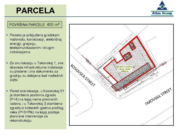 PARCELA POVRŠINA PARCELE 455 m² • Parcela je priključena gradskom vodovodu, kanalizaciji, električnoj energiji,