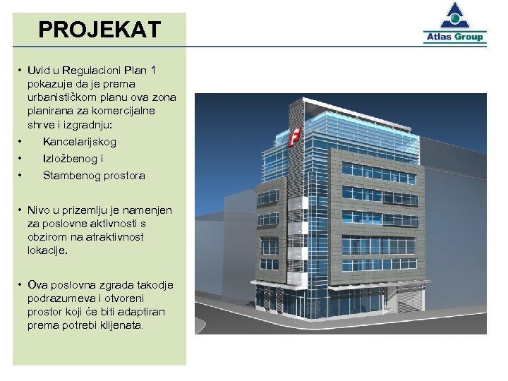 PROJEKAT • Uvid u Regulacioni Plan 1 pokazuje da je prema urbanističkom planu ova