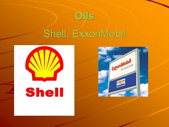 Oils Shell, Exxon. Mobil