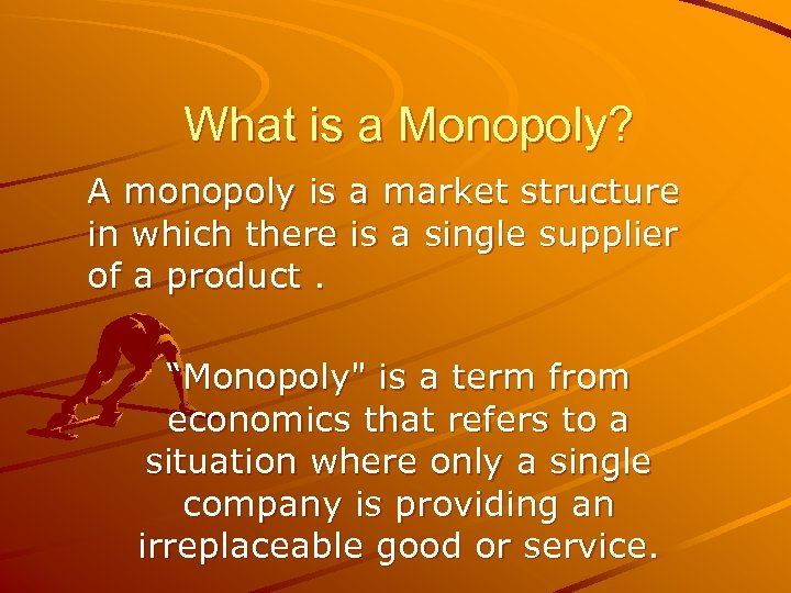 What is a Monopoly? A monopoly is a market structure in which there is