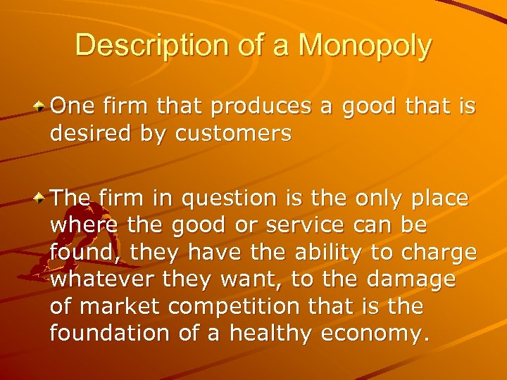 Description of a Monopoly One firm that produces a good that is desired by