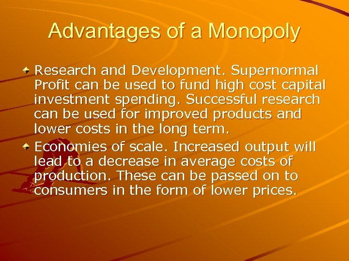 Advantages of a Monopoly Research and Development. Supernormal Profit can be used to fund