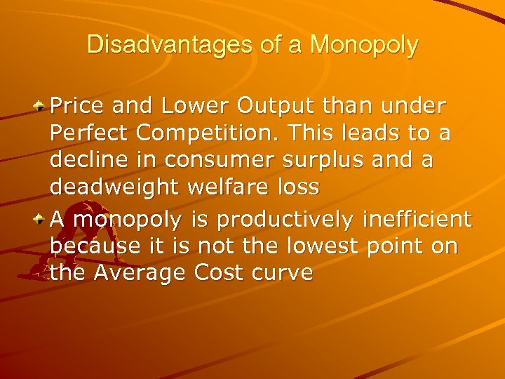 Disadvantages of a Monopoly Price and Lower Output than under Perfect Competition. This leads