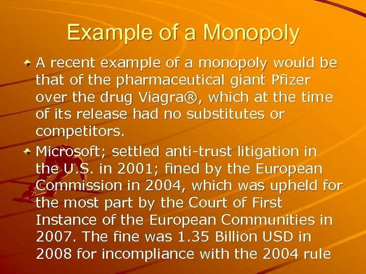 Example of a Monopoly A recent example of a monopoly would be that of