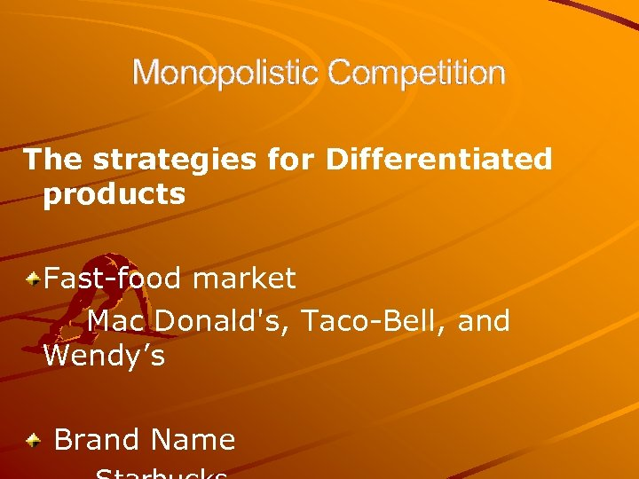 Monopolistic Competition The strategies for Differentiated products Fast-food market Mac Donald's, Taco-Bell, and Wendy's