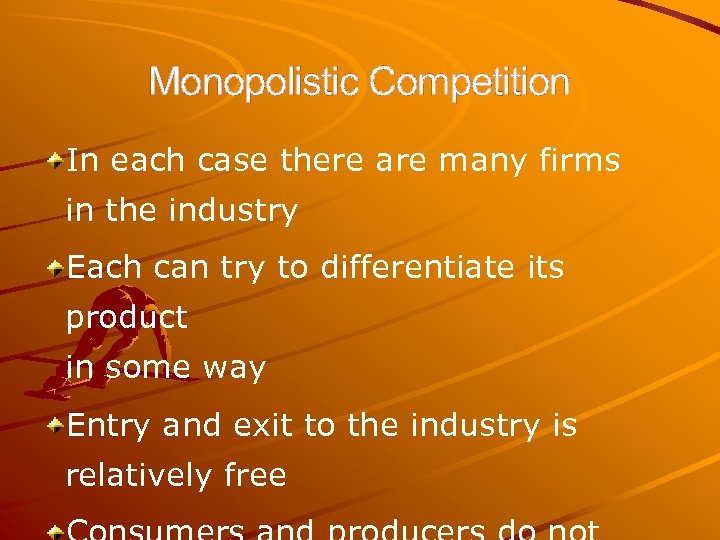 Monopolistic Competition In each case there are many firms in the industry Each can