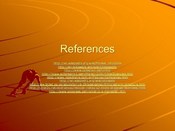 References http: //en. wikipedia. org/wiki/Market_structure http: //en. wikipedia. org/wiki/Oligopsony http: //www. callebaut. com/nlnl/ http: