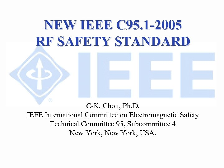 NEW IEEE C 95. 1 -2005 RF SAFETY STANDARD C-K. Chou, Ph. D. IEEE