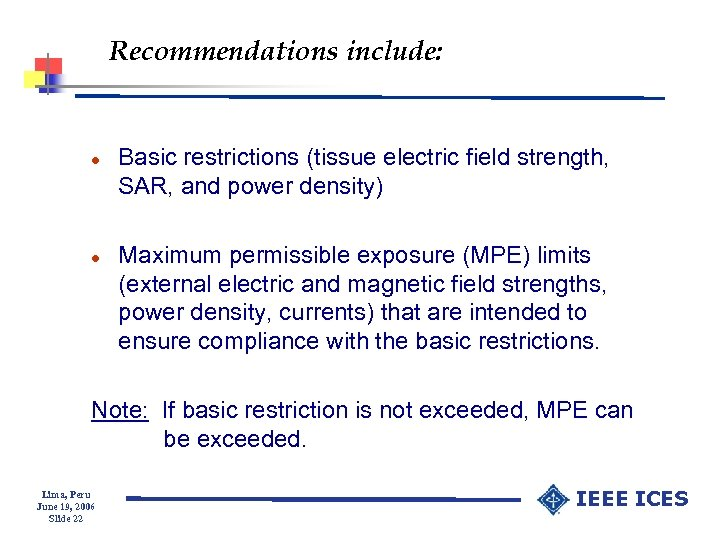 Recommendations include: l l Basic restrictions (tissue electric field strength, SAR, and power density)