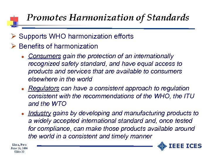 Promotes Harmonization of Standards Ø Supports WHO harmonization efforts Ø Benefits of harmonization l