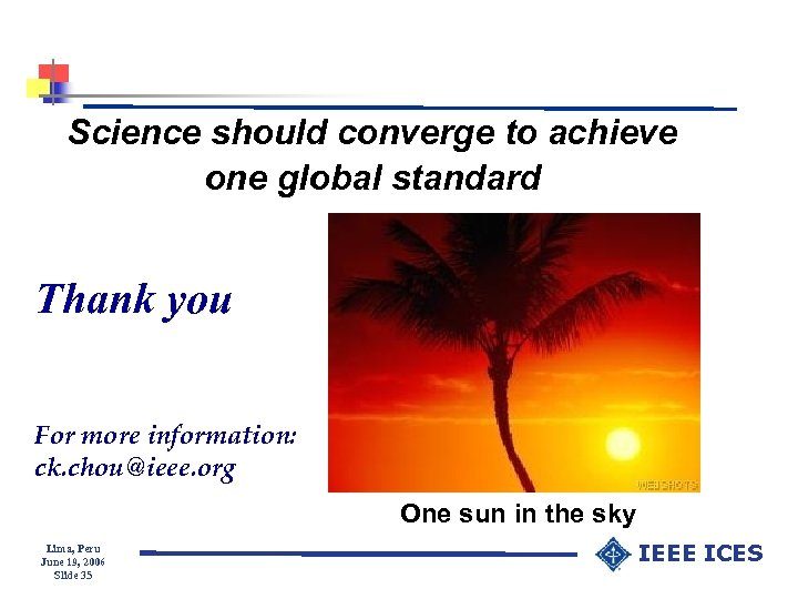 Science should converge to achieve one global standard Thank you For more information: ck.