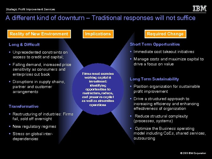Strategic Profit Improvement Services A different kind of downturn – Traditional responses will not