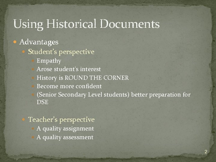 Using Historical Documents Advantages Student's perspective Empathy Arose student's interest History is ROUND THE