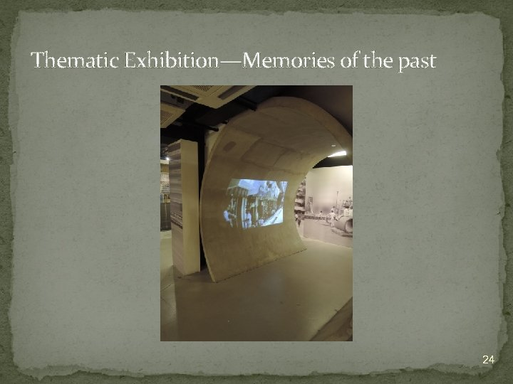 Thematic Exhibition—Memories of the past 24