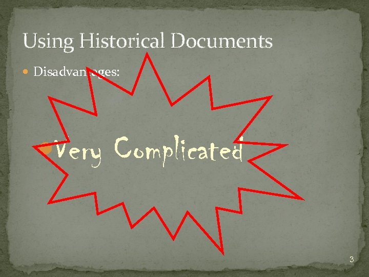 Using Historical Documents Disadvantages: Very Complicated 3
