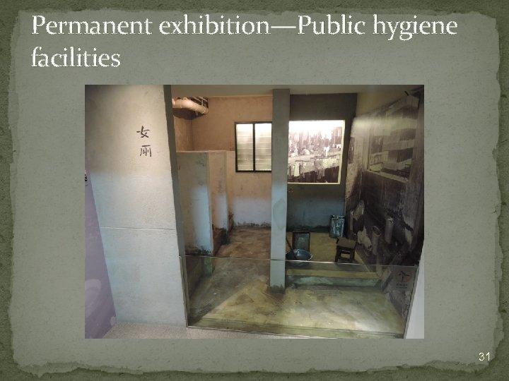Permanent exhibition—Public hygiene facilities 31