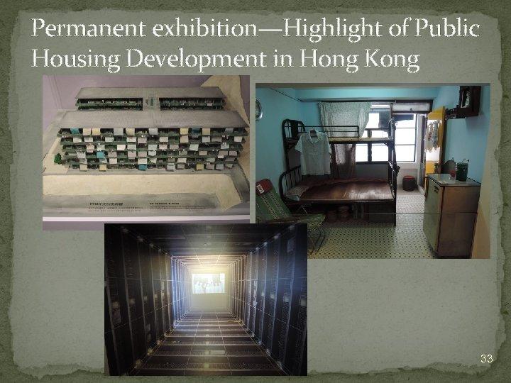 Permanent exhibition—Highlight of Public Housing Development in Hong Kong 33