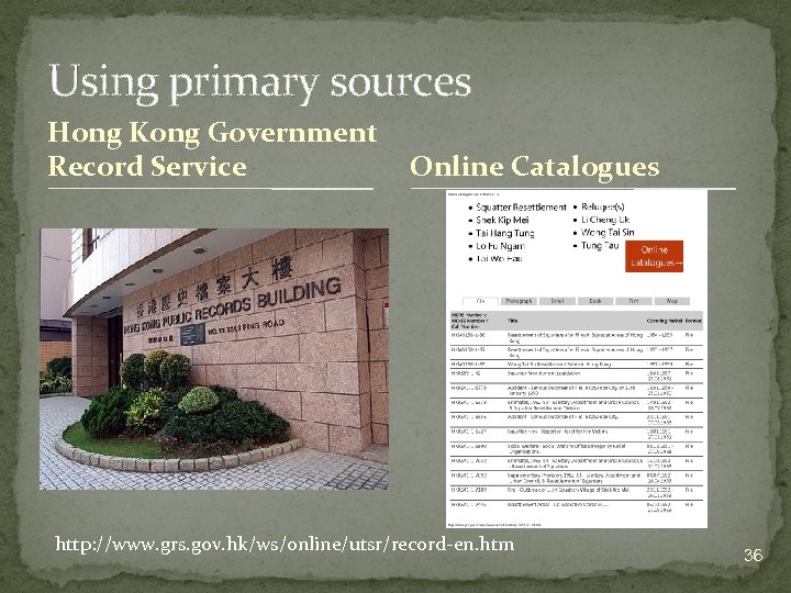 Using primary sources Hong Kong Government Record Service Online Catalogues http: //www. grs. gov.